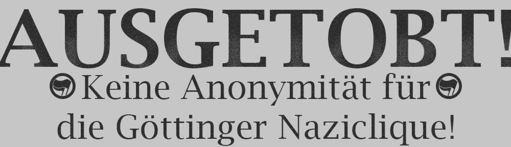 Ausgetobt – Keine Anonymität für die Göttinger Naziclique!
